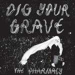 pharmacy dig your grave 7 ep kind turkey 2012