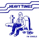 heavy times i'm single 7 hozac records 2012