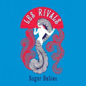 les rivals sugar babies 7 Mauvaise Foi Records 2013