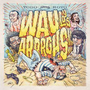 wau y los arrrghs todo roto lp 2013 slovenly records