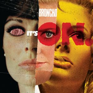 BRONCHO it's on 7 cq records 2014