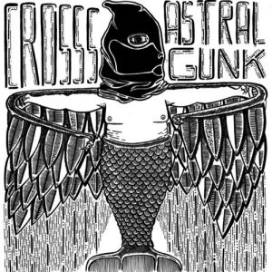 crosss astral gunk 2014 pleasence records split 7